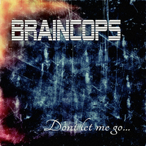 Dont Let Me Go by Braincops
