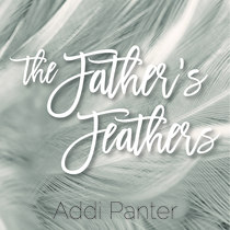 The Father's Feathers by Addi Panter