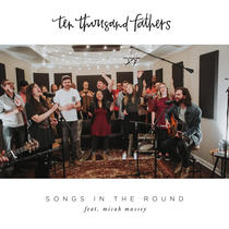 Songs in the Round (feat. Micah Massey) by 10,000 Fathers