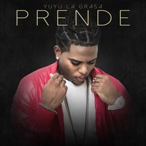 Prende by Yuyu La Grasa