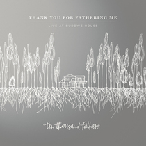 Thank You for Fathering Me (Live at Buddy's House) by 10,000 Fathers