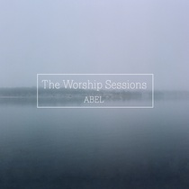 The Worship Sessions by Abel