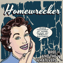 Homewrecker by Bree and the Whatevers