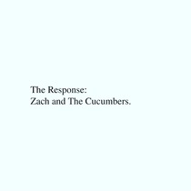 Zach and the Cucumbers by The Response