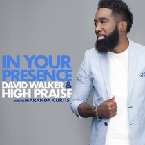 In Your Presence (feat. Maranda Curtis) by David Walker & High Praise