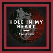 Hole in My Heart by Brayan Sanchez