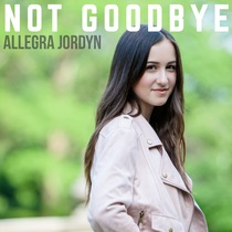 Not Goodbye by Allegra Jordyn