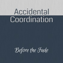 Before the Fade by Accidental Coordination
