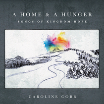 A Home & A Hunger: Songs of Kingdom Hope by Caroline Cobb