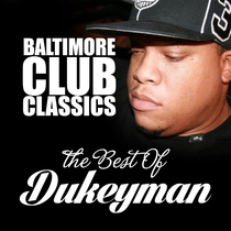 Baltimore Club Classics (Dukeyman Greatest Hits) by Dukeyman