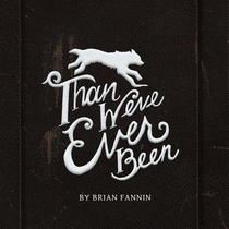 Than We've Ever Been by Brian Fannin