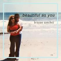 Beautiful as You by Brayan Sanchez