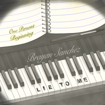 Lie to Me (One Person's Beginning) by Brayan Sanchez