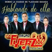 Hablando de Ella by Grupo La Fuerza De Tierra Mixteca