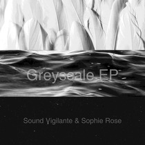 Greyscale by Sound Vigilante & Sophie Rose