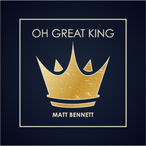 Oh Great King by Matt Bennett