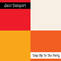 Take Me to the Party by Jazz Daiquiri