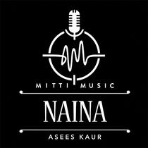 Naina by Asees Kaur & Harpreet Bachher