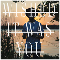 Wished It Was You by Austin Leach