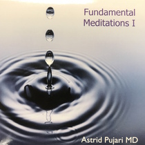Fundamental Meditation, Vol. 1 by Astrid Pujari, MD