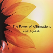 The Power of Affirmations by Astrid Pujari, MD