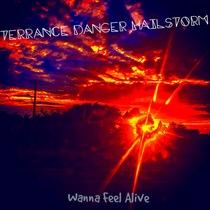 Wanna Feel Alive by Terrance Danger Hailstorm
