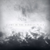 Glory in the Darkest Place by Brittany Hope