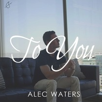 To You by Alec Waters