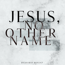 Jesus, No Other Name (Live) by Breakaway Ministries