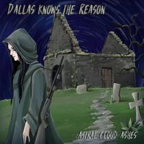 Dallas Knows the Reason by Astral Cloud Ashes
