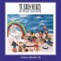 Tu Eres Mi Rey Mi Dulce Salvador by Arturo Giraldo