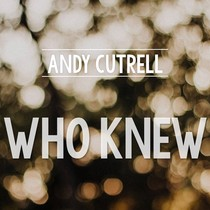 Who Knew by Andy Cutrell