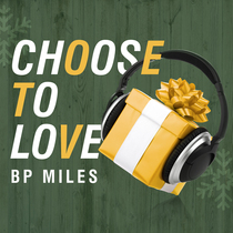 Choose to Love by BP Miles