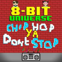 Chip Hop Ya Don't Stop by 8 Bit Universe