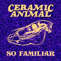 So Familiar by Ceramic Animal