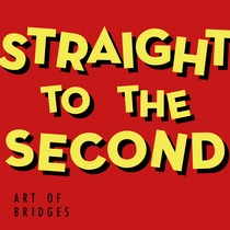 Straight to the Second by Art of Bridges