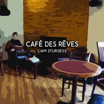 Café des Rêves by Liam Sturgess