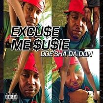 Excu$e Me $u$ie by Doe'Sha Da Don