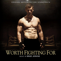 Worth Fighting For (Original Motion Picture Soundtrack) by Brad Jerkins