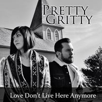 Love Don't Live Here Anymore by Pretty Gritty