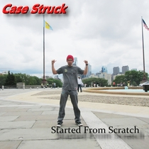 Started from Scratch by Case Struck