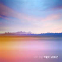 Where You Go by Adelaide