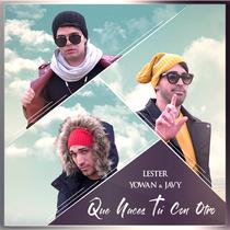 Que Haces Tú Con Otro (feat. Yowan & Javy) by Lester, Yowan & Javy