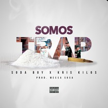 Somos Trap (feat. Kris Kilos) by Soda Boy