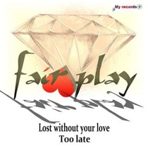 Lost Without Your Love / Too Late by Fair Play