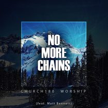 No More Chains (feat. Matt Bennett) by CHURCH180 Worship