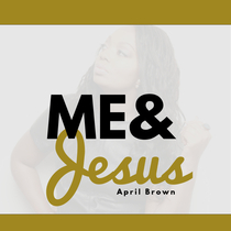 Me & Jesus by April Brown