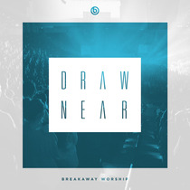 Draw Near by Breakaway Ministries