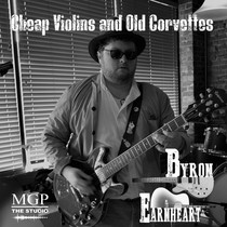 Cheap Violins and Old Corvettes by Byron Earnheart
