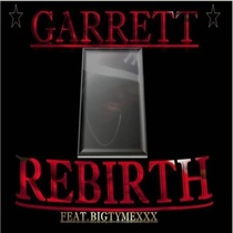 Rebirth (feat. Garrett.C) by Bigtymexxx